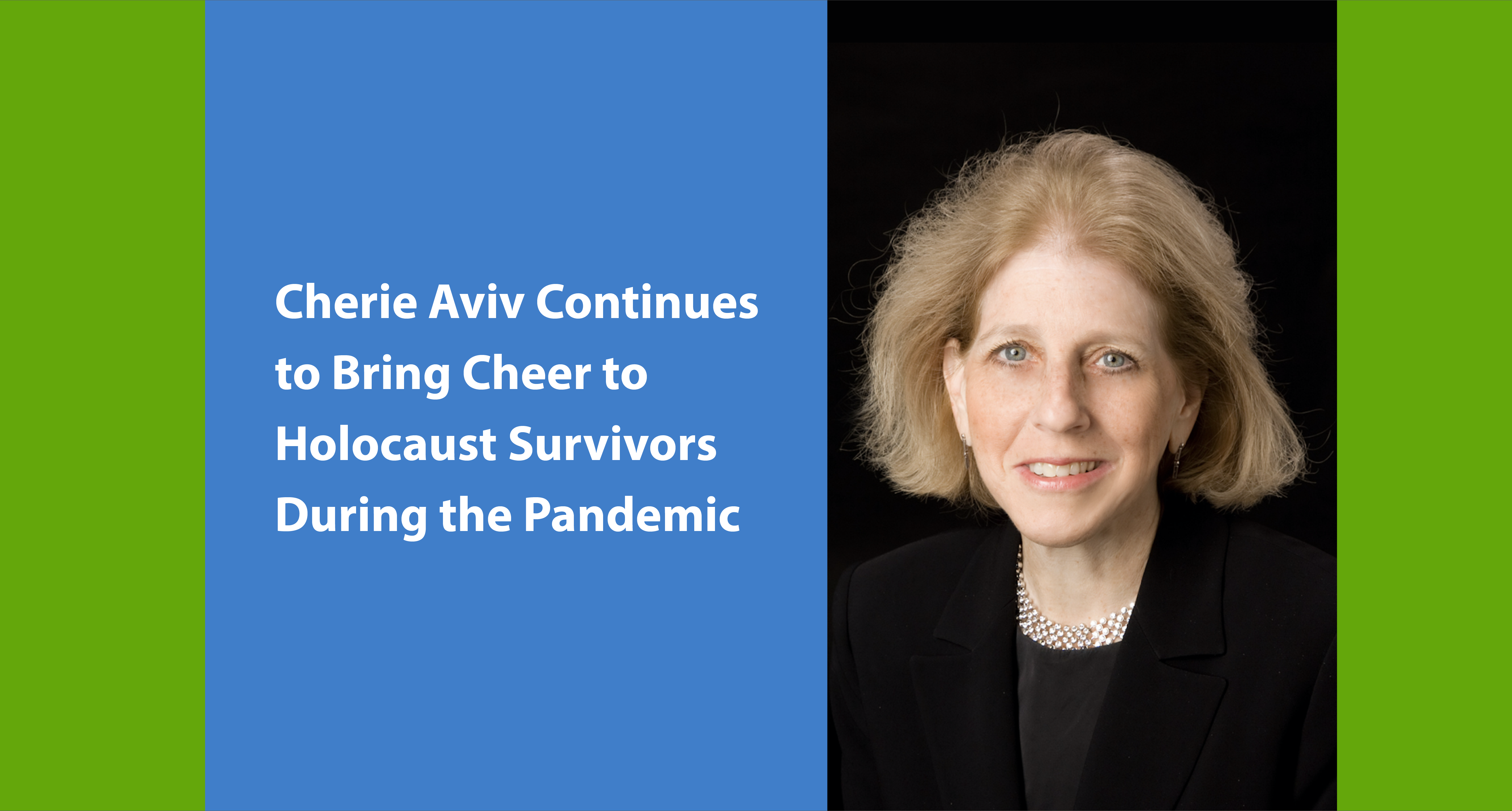 Cherie Aviv Continues to Bring Cheer to Holocaust Survivors Throughout the Pandemic